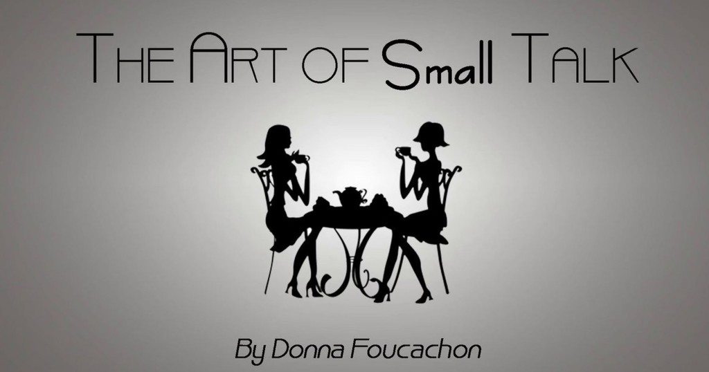 The Art of Small Talk | By Donna Foucachon