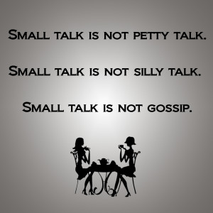 Small talk is not gossip.
