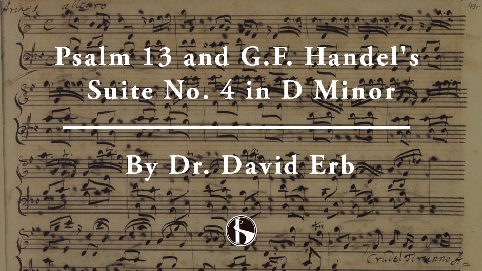 Psalm 13 & G. F. Handel's Suite No. 4 in D Minor