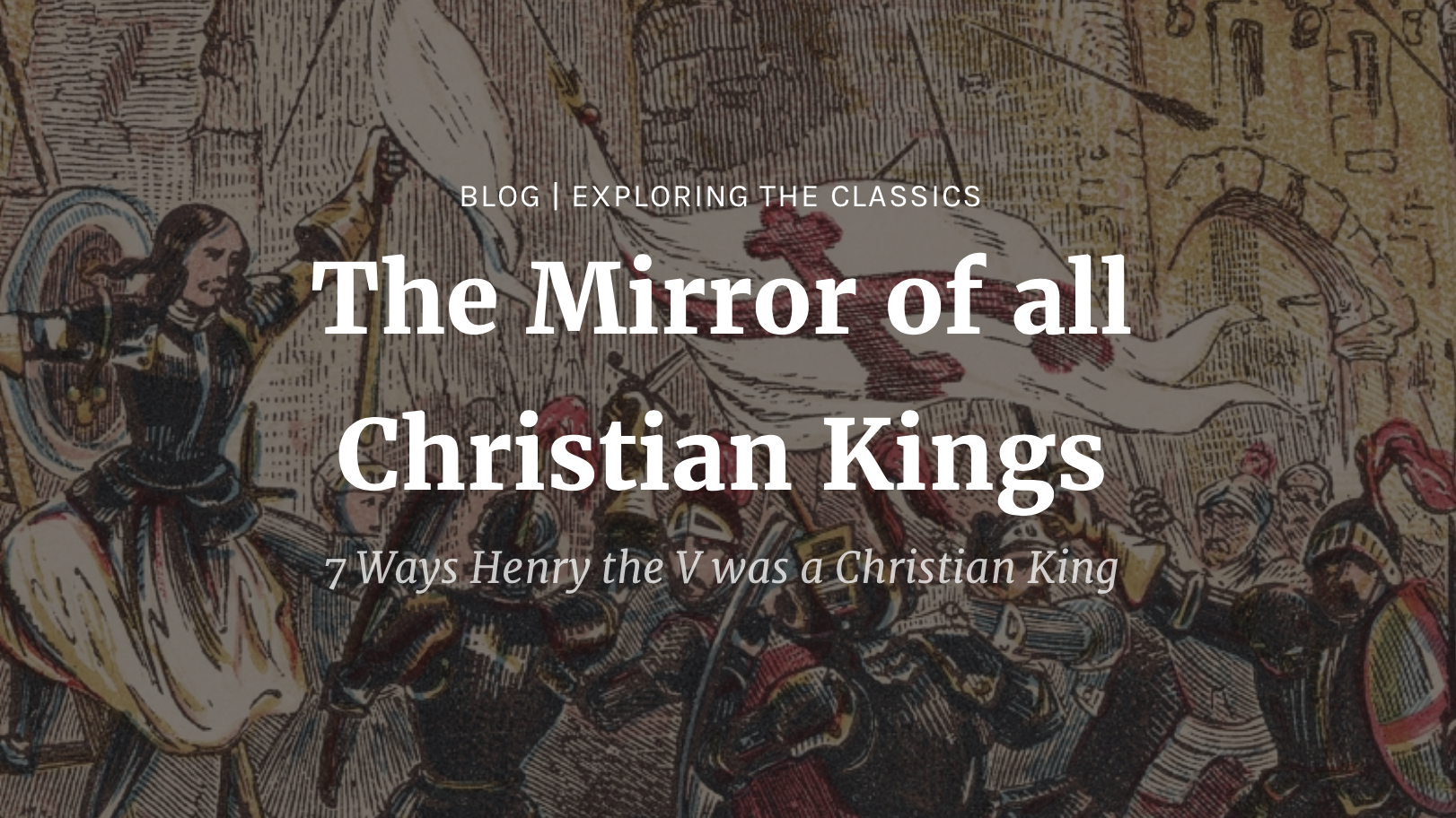 7 Ways Henry V Was A Christian King Roman Roads Media