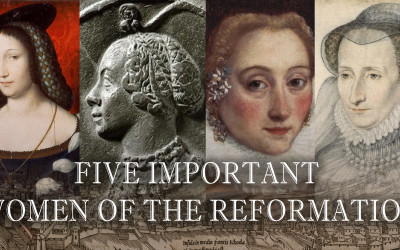 Five Important Women of the Reformation You Should Know About