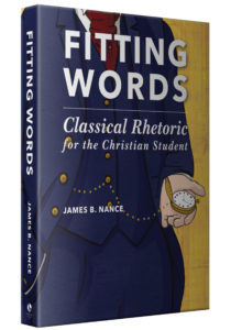 Fitting Words Textbook - Classical Rhetoric  for the Christian Student