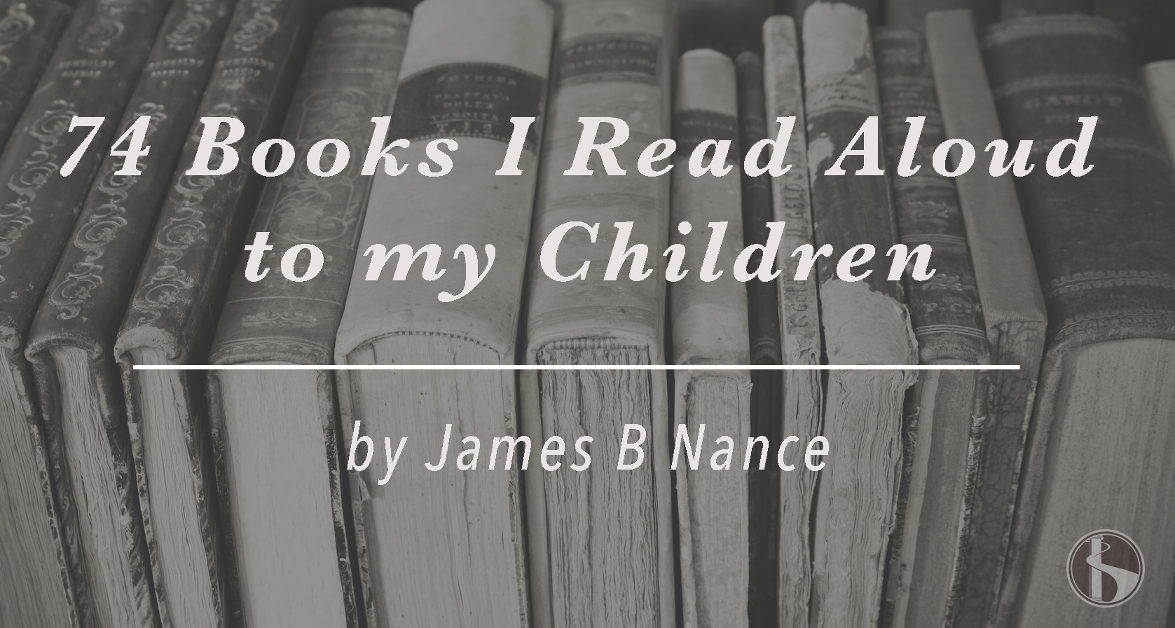 74 Books I Read Aloud to my Children