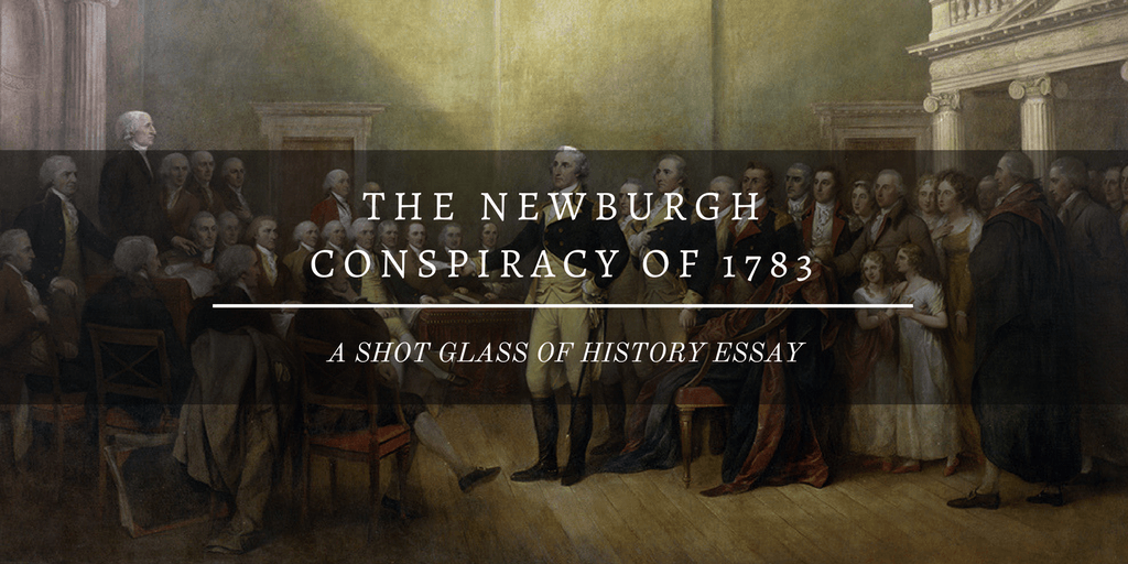 THE NEWBURGH CONSPIRACY OF 1783