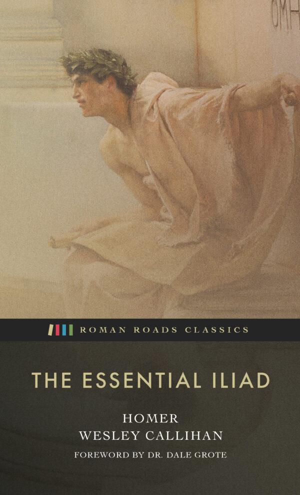 The Essential Iliad by Wesley Callihan